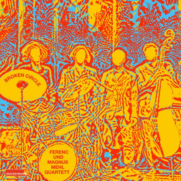FUMMQ - Ferenc und Magnus Mehl Quartett: Broken Circle